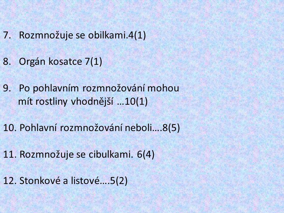 7.Rozmnožuje se obilkami.4(1) 8.Orgán kosatce 7(1) 9.Po pohlavním rozmnožování mohou mít rostliny vhodnější …10(1) 10. Pohlavní rozmnožování neboli….8