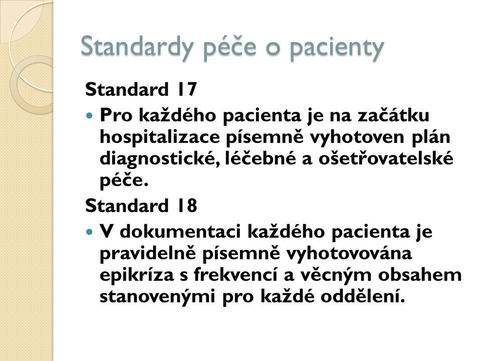Standardy péče o pacienty Standard 17 Pro každého pacienta je na začátku hospitalizace písemně vyhotoven plán diagnostické, léčebné a ošetřovatelské péče.