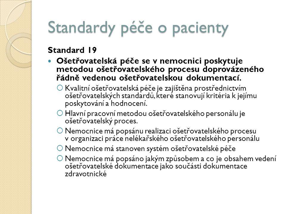 Standardy péče o pacienty Standard 19 Ošetřovatelská péče se v nemocnici poskytuje metodou ošetřovatelského procesu doprovázeného řádně vedenou ošetřovatelskou dokumentací.