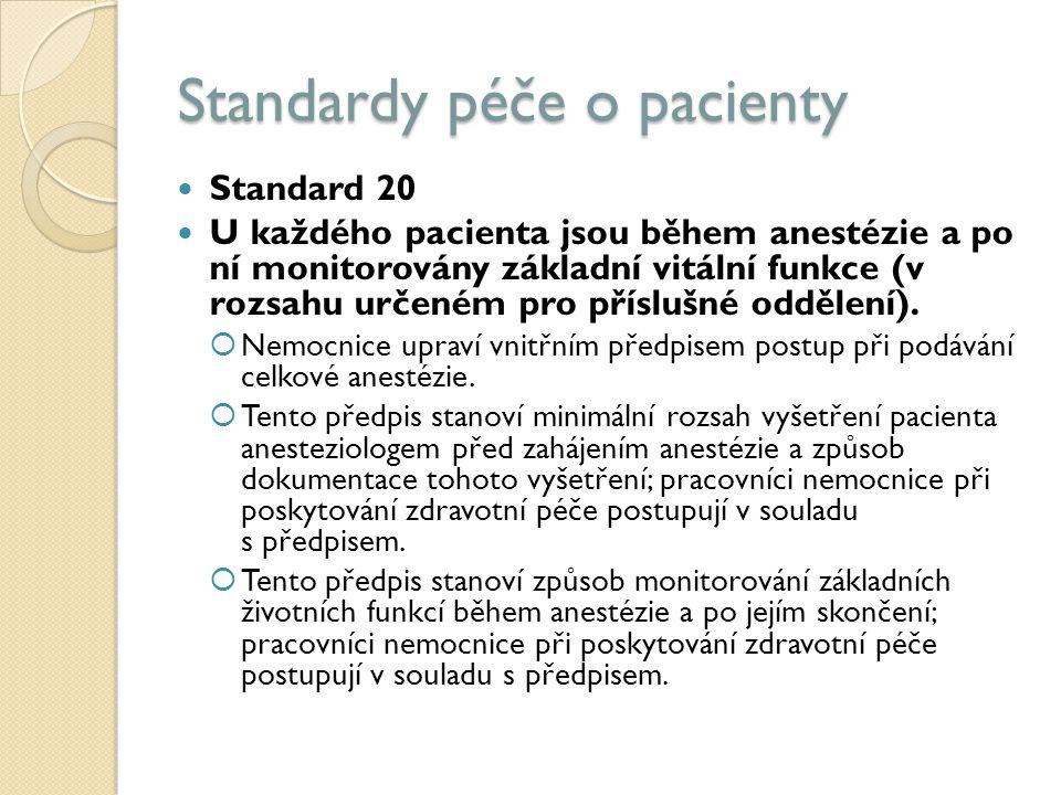 Standardy péče o pacienty Standard 20 U každého pacienta jsou během anestézie a po ní monitorovány základní vitální funkce (v rozsahu určeném pro příslušné oddělení).