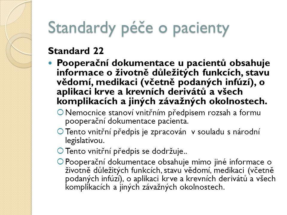 Standardy péče o pacienty Standard 22 Pooperační dokumentace u pacientů obsahuje informace o životně důležitých funkcích, stavu vědomí, medikaci (včetně podaných infúzí), o aplikaci krve a krevních derivátů a všech komplikacích a jiných závažných okolnostech.