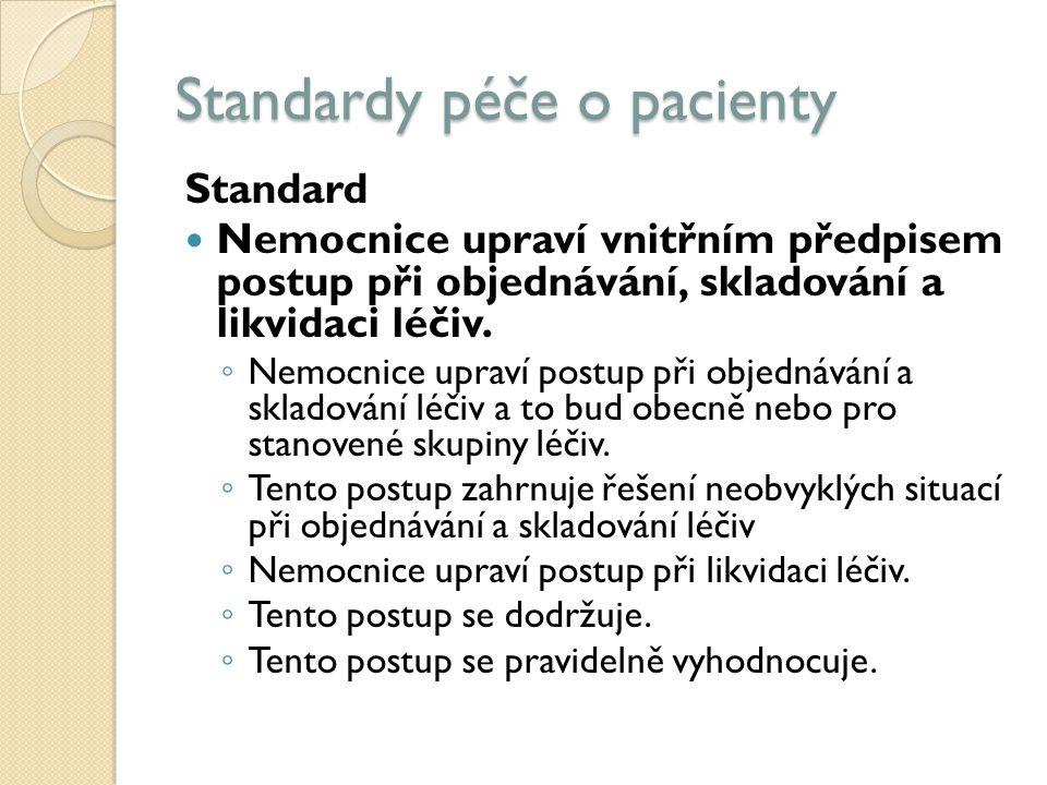Standardy péče o pacienty Standard Nemocnice upraví vnitřním předpisem postup při objednávání, skladování a likvidaci léčiv.