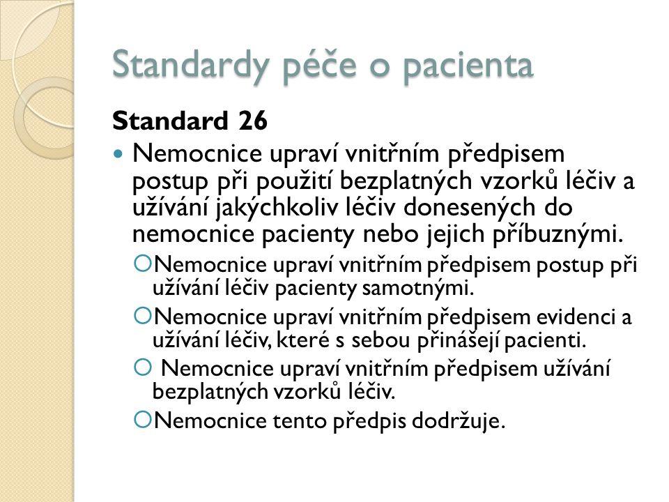 Standardy péče o pacienta Standard 26 Nemocnice upraví vnitřním předpisem postup při použití bezplatných vzorků léčiv a užívání jakýchkoliv léčiv donesených do nemocnice pacienty nebo jejich příbuznými.