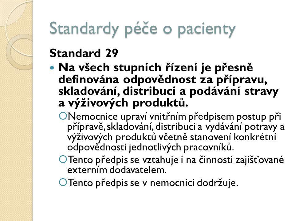 Standardy péče o pacienty Standard 29 Na všech stupních řízení je přesně definována odpovědnost za přípravu, skladování, distribuci a podávání stravy a výživových produktů.