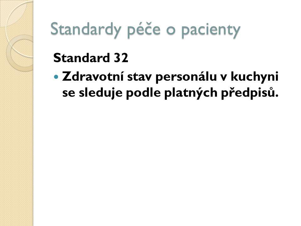 Standardy péče o pacienty Standard 32 Zdravotní stav personálu v kuchyni se sleduje podle platných předpisů.