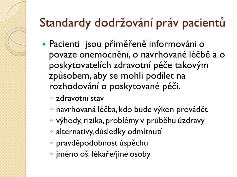 Standardy dodržování práv pacientů Pacienti jsou přiměřeně informováni o povaze onemocnění, o navrhované léčbě a o poskytovatelích zdravotní péče takovým způsobem, aby se mohli podílet na rozhodování o poskytované péči.