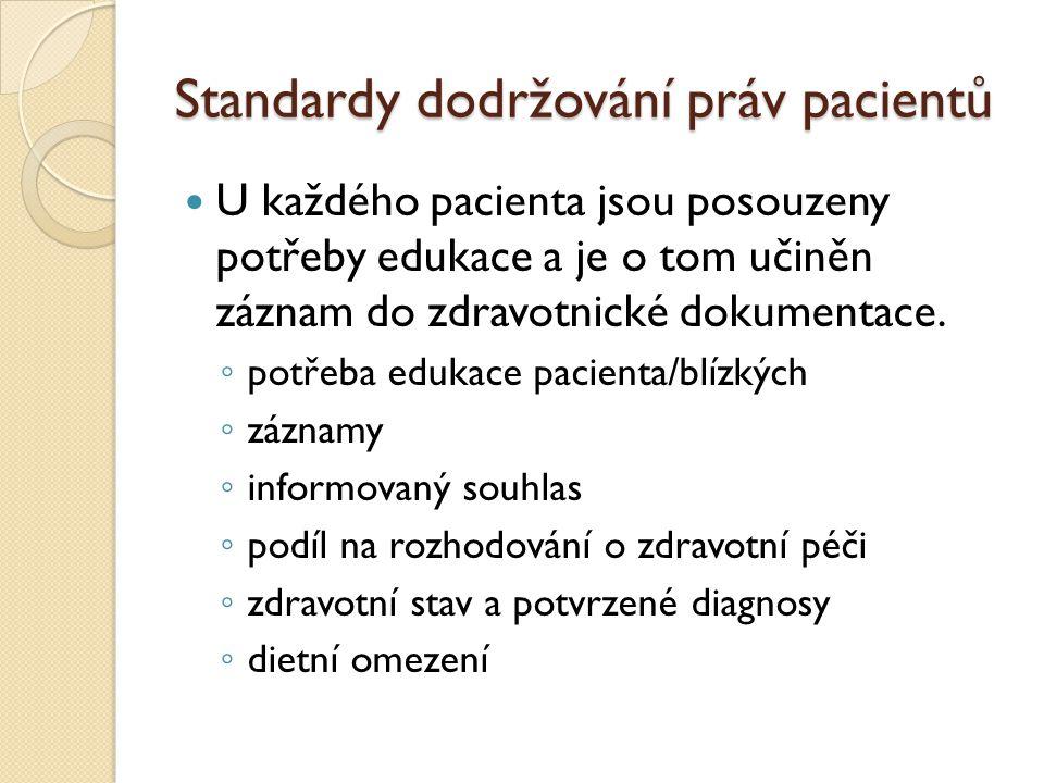 Standardy dodržování práv pacientů U každého pacienta jsou posouzeny potřeby edukace a je o tom učiněn záznam do zdravotnické dokumentace.