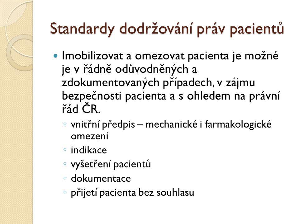 Standardy dodržování práv pacientů Imobilizovat a omezovat pacienta je možné je v řádně odůvodněných a zdokumentovaných případech, v zájmu bezpečnosti pacienta a s ohledem na právní řád ČR.
