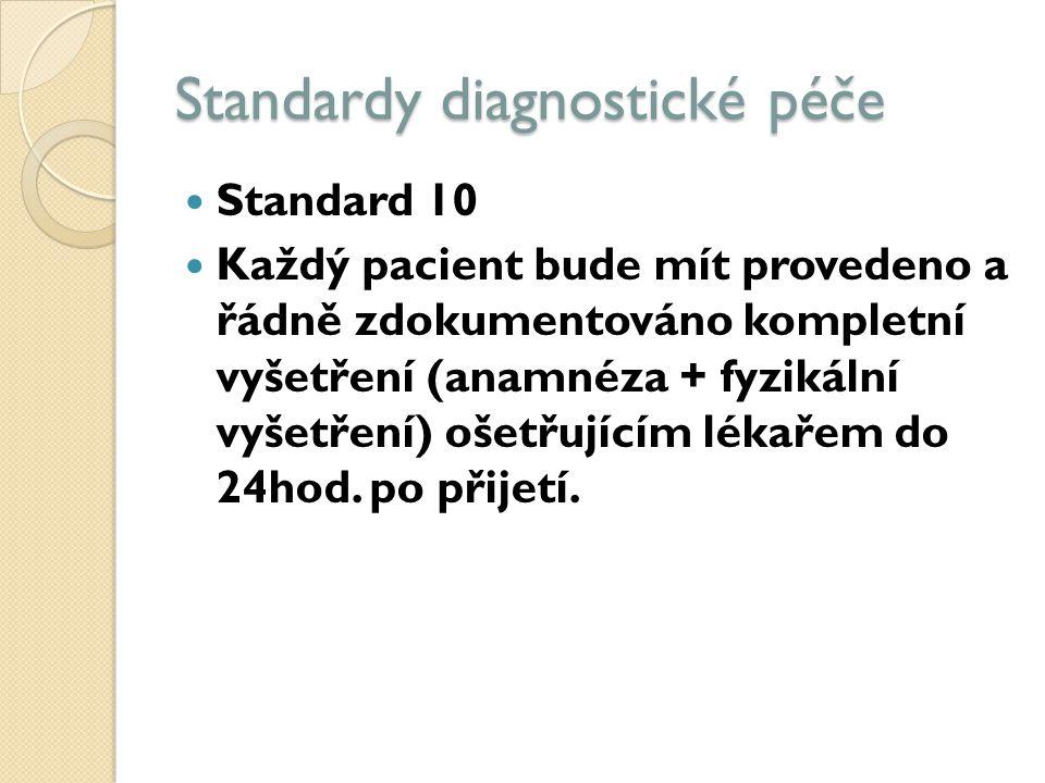 Standardy diagnostické péče Standard 10 Každý pacient bude mít provedeno a řádně zdokumentováno kompletní vyšetření (anamnéza + fyzikální vyšetření) ošetřujícím lékařem do 24hod.