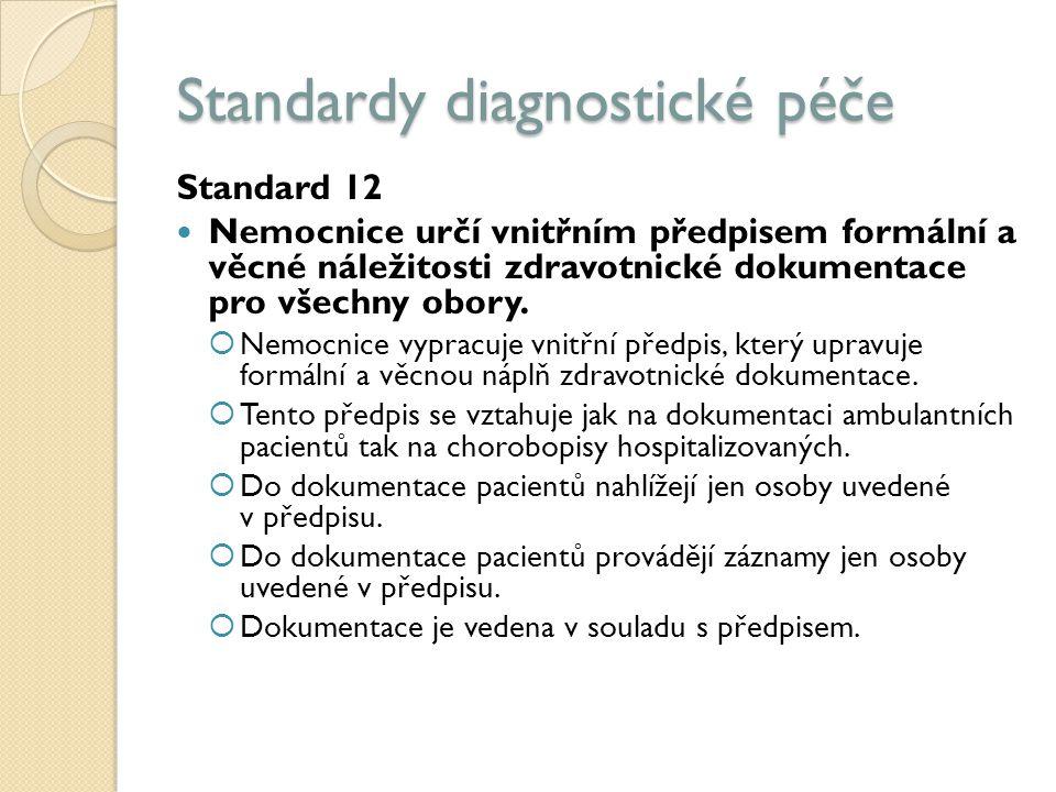 Standardy diagnostické péče Standard 12 Nemocnice určí vnitřním předpisem formální a věcné náležitosti zdravotnické dokumentace pro všechny obory.