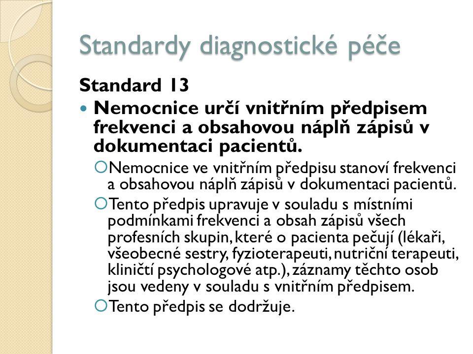 Standardy diagnostické péče Standard 13 Nemocnice určí vnitřním předpisem frekvenci a obsahovou náplň zápisů v dokumentaci pacientů.