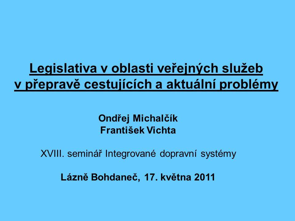 Legislativa v oblasti veřejných služeb v přepravě cestujících a aktuální problémy Ondřej Michalčík František Vichta XVIII.