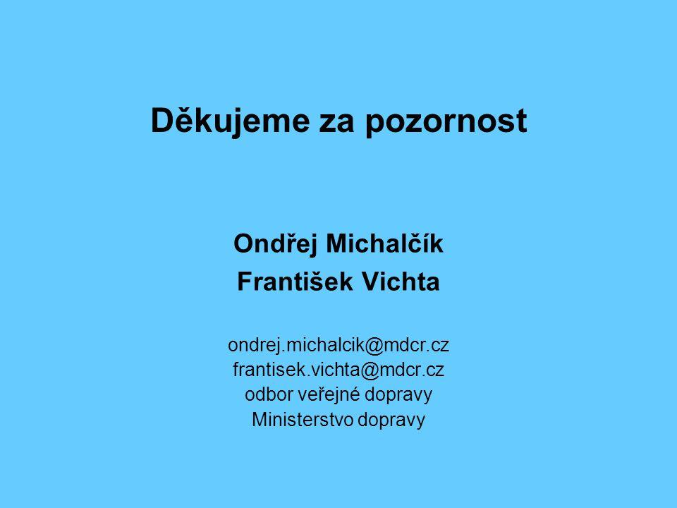 Děkujeme za pozornost Ondřej Michalčík František Vichta ondrej.michalcik@mdcr.cz frantisek.vichta@mdcr.cz odbor veřejné dopravy Ministerstvo dopravy