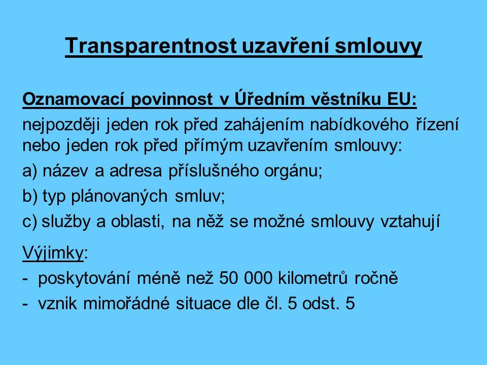 Transparentnost uzavření smlouvy Oznamovací povinnost v Úředním věstníku EU: nejpozději jeden rok před zahájením nabídkového řízení nebo jeden rok před přímým uzavřením smlouvy: a) název a adresa příslušného orgánu; b) typ plánovaných smluv; c) služby a oblasti, na něž se možné smlouvy vztahují Výjimky: - poskytování méně než 50 000 kilometrů ročně - vznik mimořádné situace dle čl.