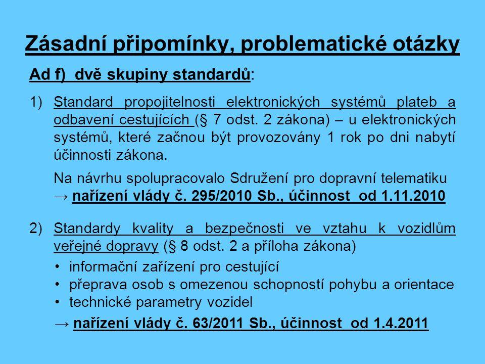 Zásadní připomínky, problematické otázky Ad f) dvě skupiny standardů: 1)Standard propojitelnosti elektronických systémů plateb a odbavení cestujících (§ 7 odst.