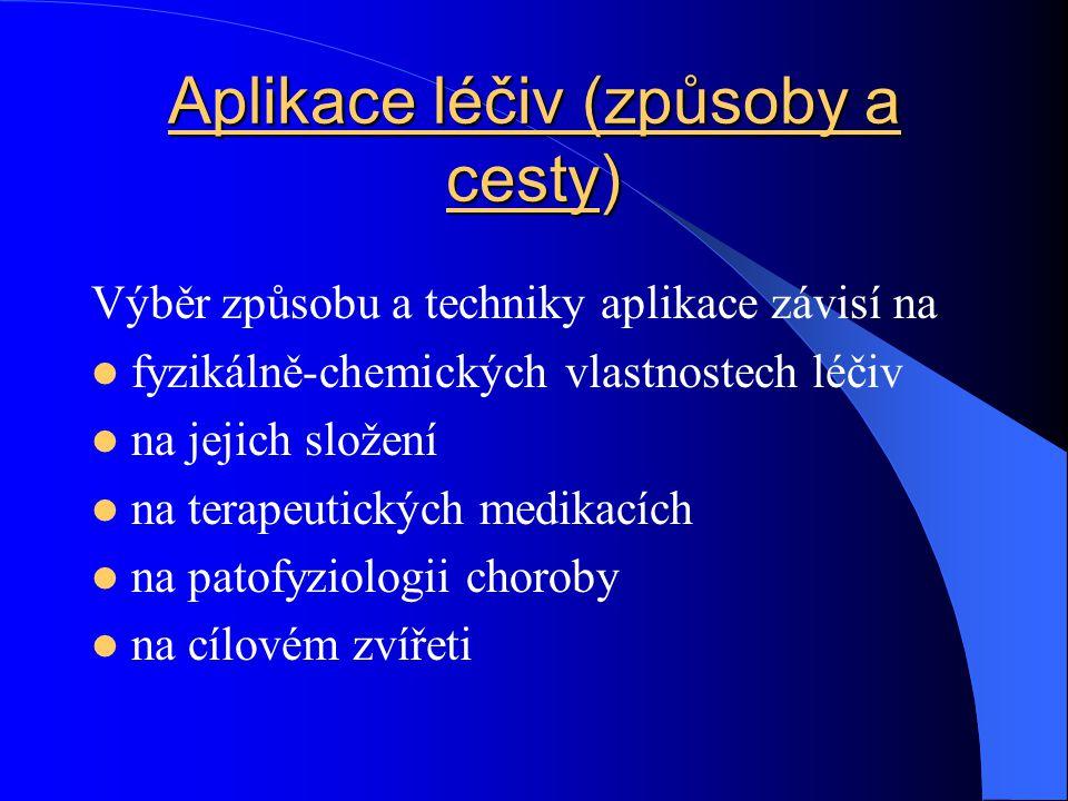 Aplikace léčiv (způsoby a cesty) Výběr způsobu a techniky aplikace závisí na fyzikálně-chemických vlastnostech léčiv na jejich složení na terapeutický