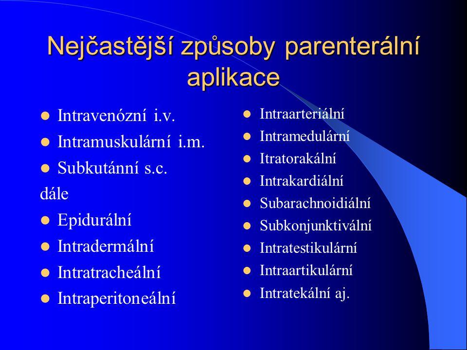 Nejčastější způsoby parenterální aplikace Intravenózní i.v. Intramuskulární i.m. Subkutánní s.c. dále Epidurální Intradermální Intratracheální Intrape