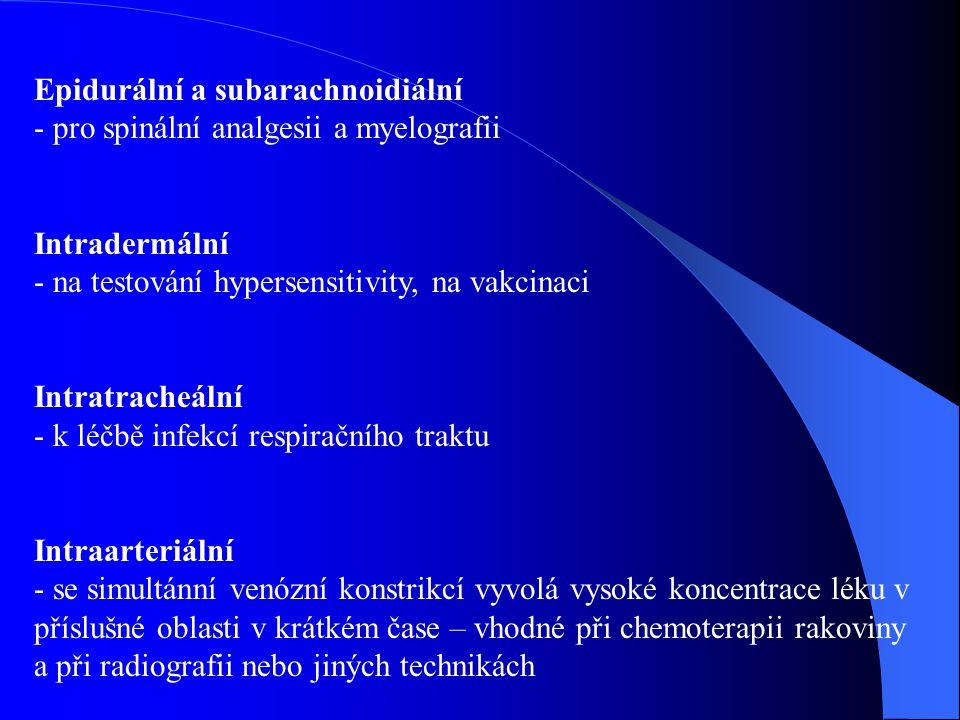 Epidurální a subarachnoidiální - pro spinální analgesii a myelografii Intradermální - na testování hypersensitivity, na vakcinaci Intratracheální - k