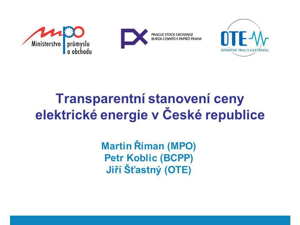 Transparentní stanovení ceny elektrické energie v České republice Martin Říman (MPO) Petr Koblic (BCPP) Jiří Šťastný (OTE)