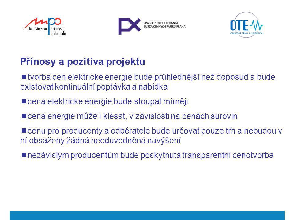 Přínosy a pozitiva projektu  tvorba cen elektrické energie bude průhlednější než doposud a bude existovat kontinuální poptávka a nabídka  cena elekt