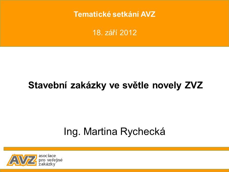 Stavební zakázky ve světle novely ZVZ Ing. Martina Rychecká Tematické setkání AVZ 18. září 2012