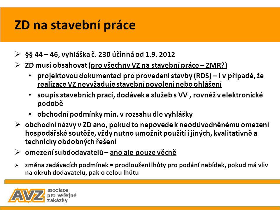 ZD na stavební práce  §§ 44 – 46, vyhláška č. 230 účinná od 1.9. 2012  ZD musí obsahovat (pro všechny VZ na stavební práce – ZMR?) projektovou dokum