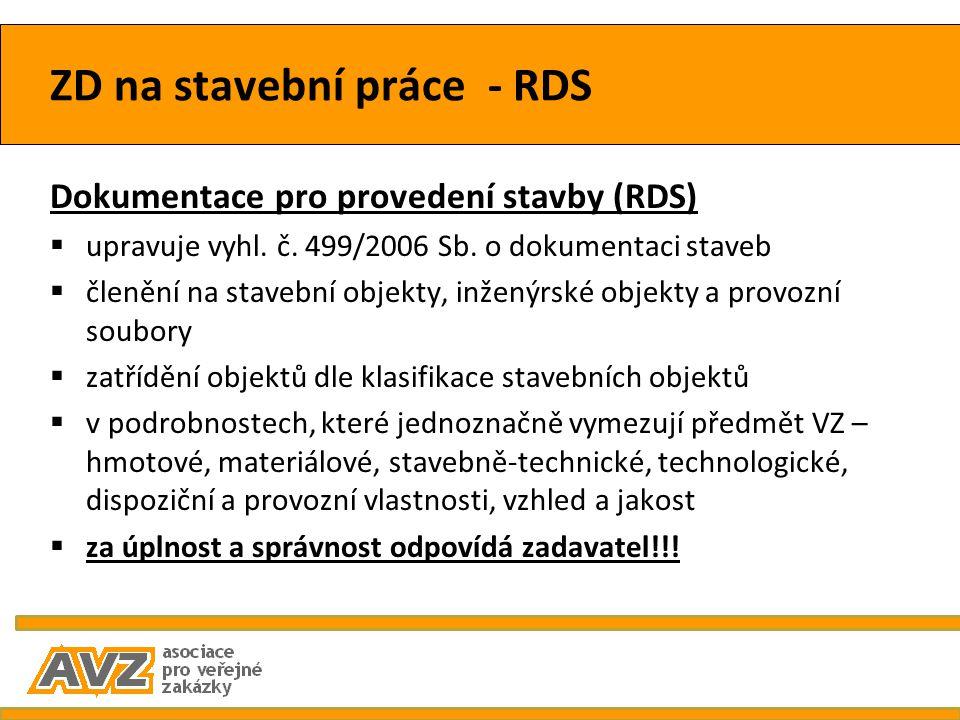 ZD na stavební práce - RDS Dokumentace pro provedení stavby (RDS)  upravuje vyhl. č. 499/2006 Sb. o dokumentaci staveb  členění na stavební objekty,