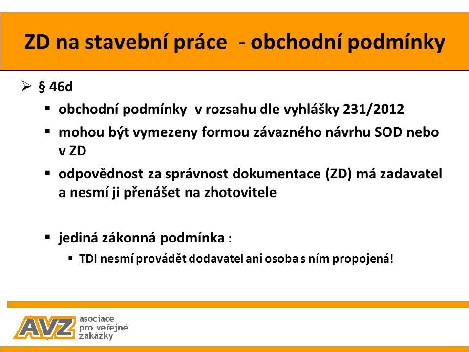 ZD na stavební práce - obchodní podmínky  § 46d  obchodní podmínky v rozsahu dle vyhlášky 231/2012  mohou být vymezeny formou závazného návrhu SOD