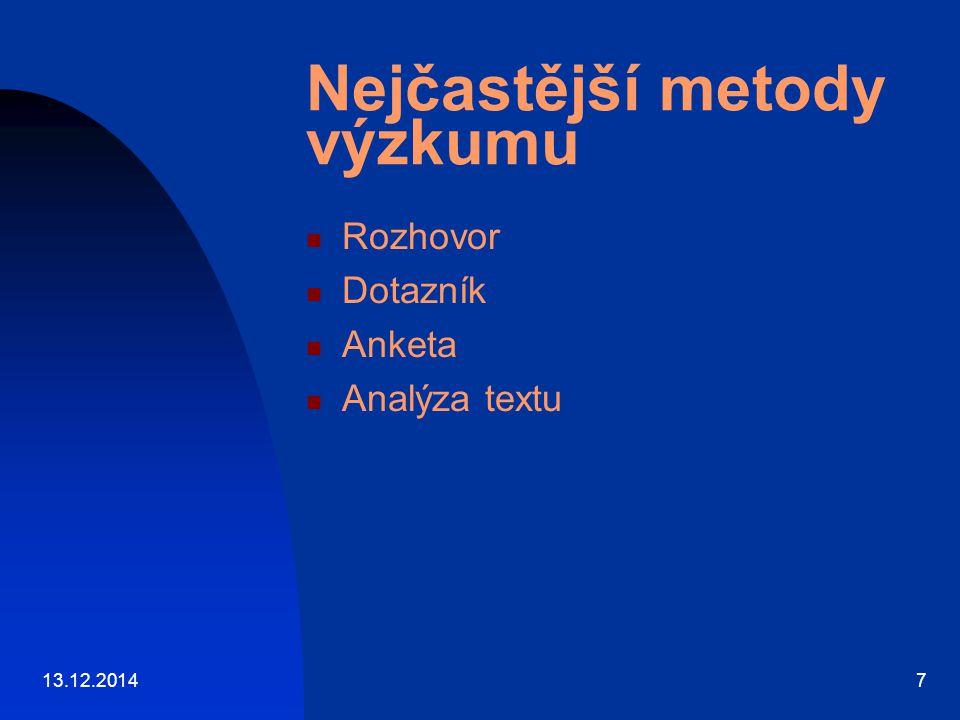 Nejčastější metody výzkumu Rozhovor Dotazník Anketa Analýza textu 13.12.20147