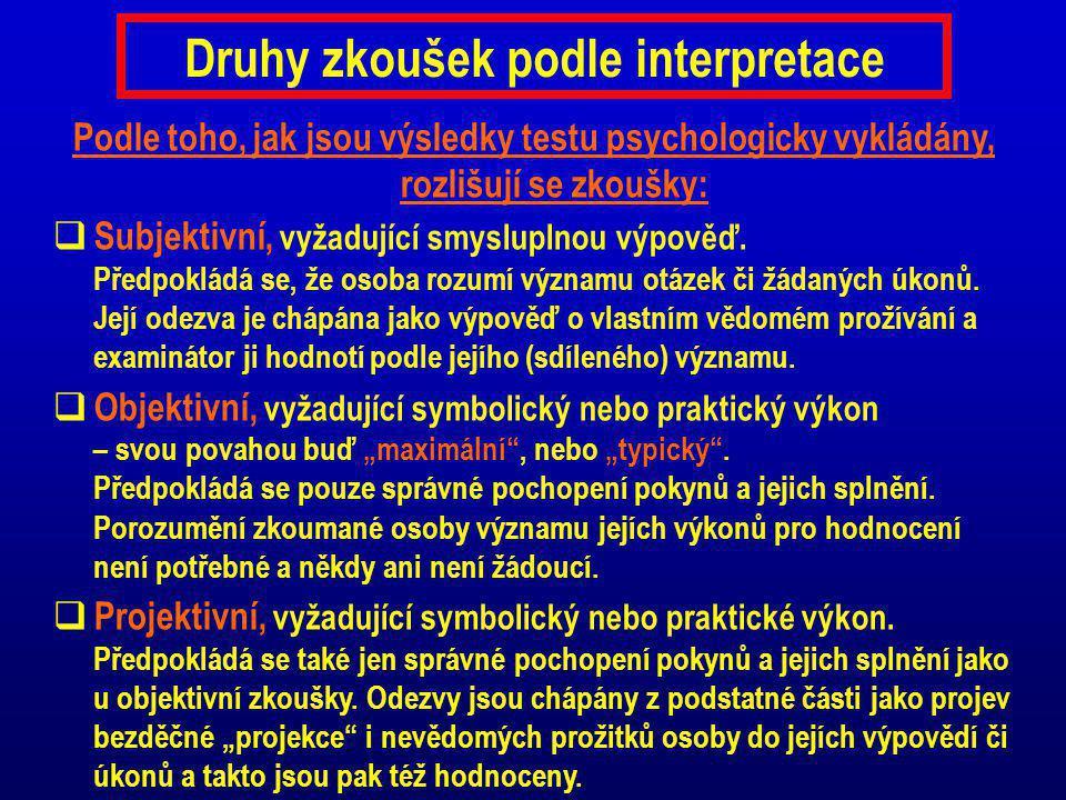 Druhy zkoušek podle interpretace Podle toho, jak jsou výsledky testu psychologicky vykládány, rozlišují se zkoušky:  Subjektivní, vyžadující smysluplnou výpověď.