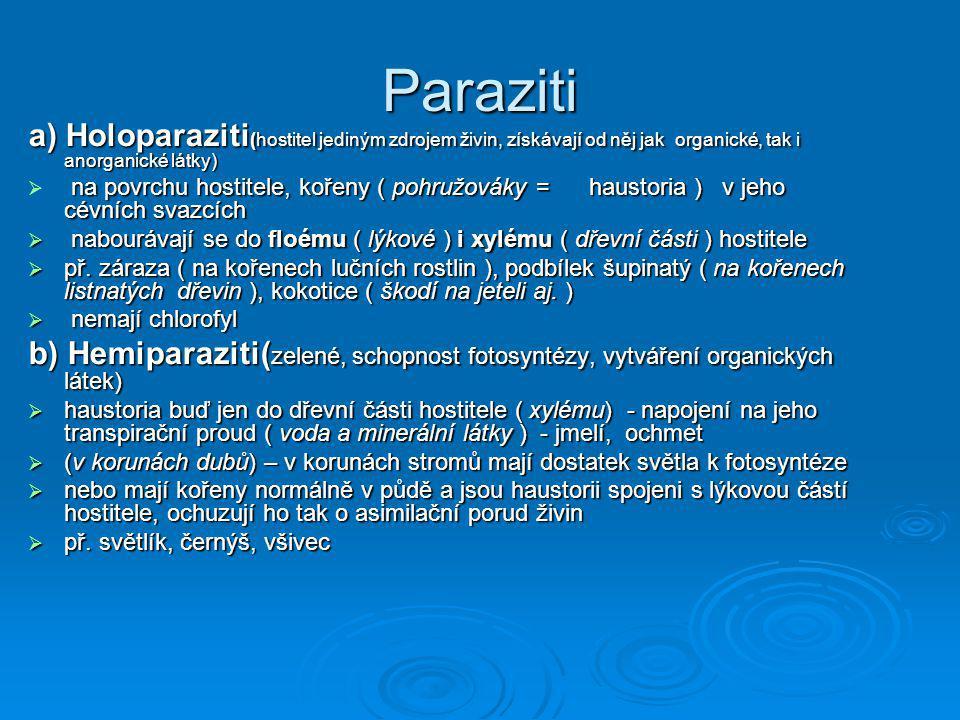 Paraziti a) Holoparaziti (hostitel jediným zdrojem živin, získávají od něj jak organické, tak i anorganické látky)  na povrchu hostitele, kořeny ( po