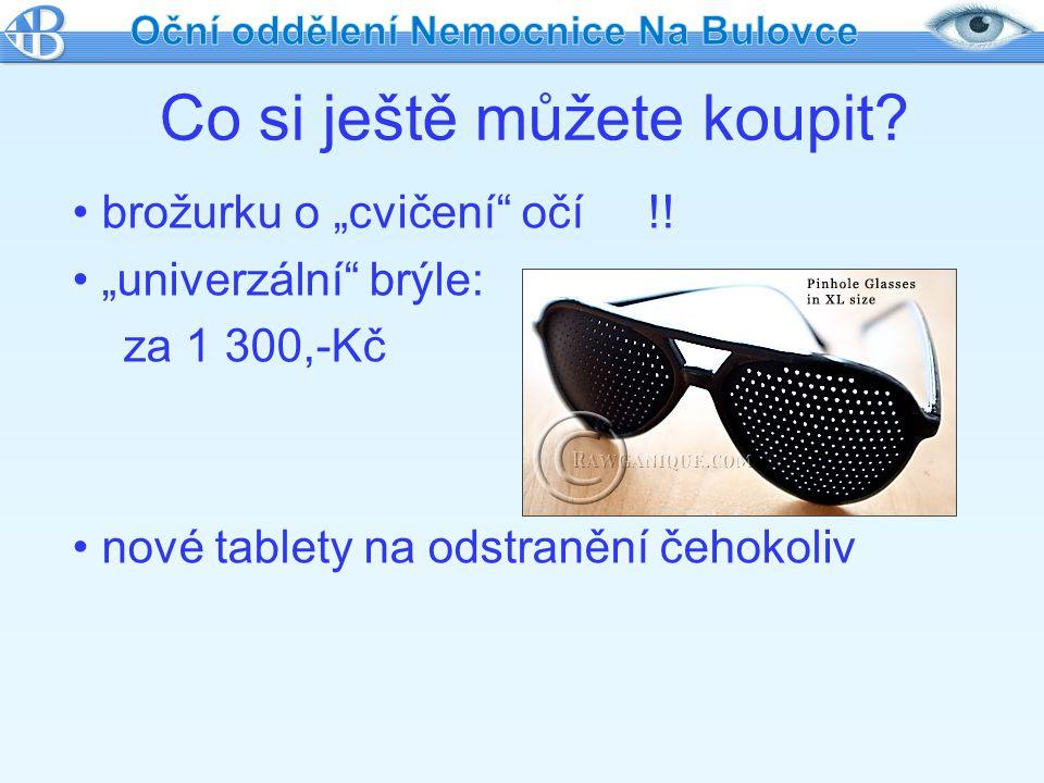 """Co si ještě můžete koupit? brožurku o """"cvičení"""" očí !! """"univerzální"""" brýle: za 1 300,-Kč nové tablety na odstranění čehokoliv"""