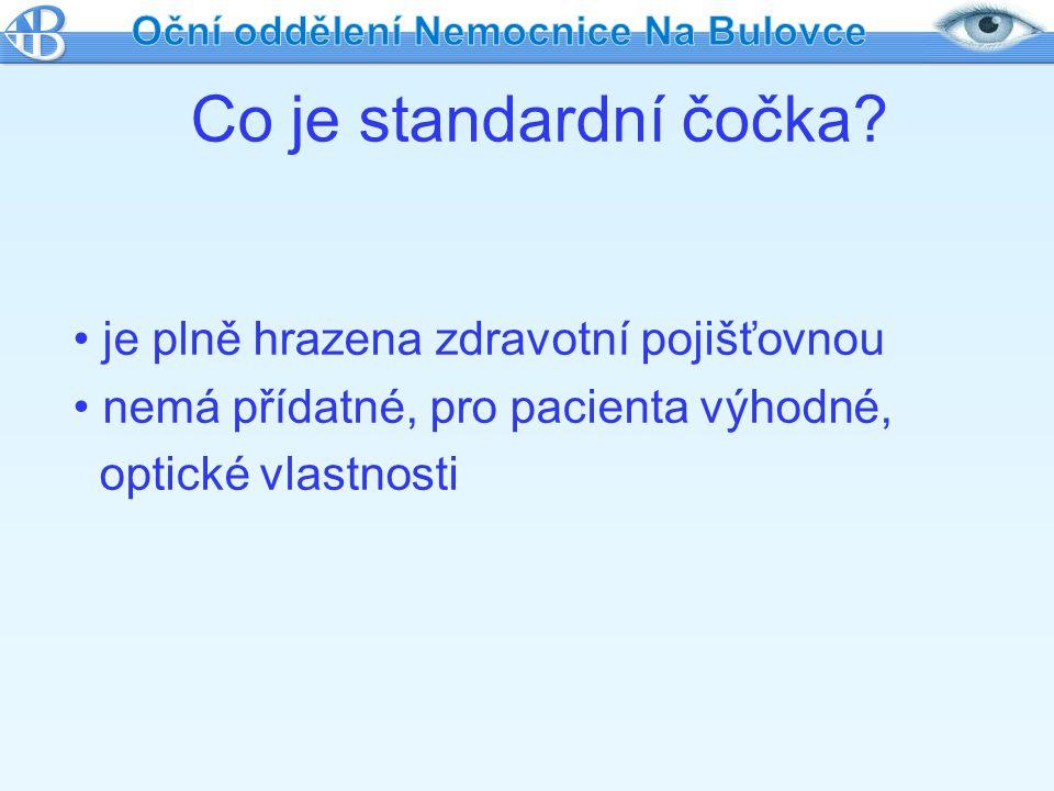 Co je standardní čočka? je plně hrazena zdravotní pojišťovnou nemá přídatné, pro pacienta výhodné, optické vlastnosti