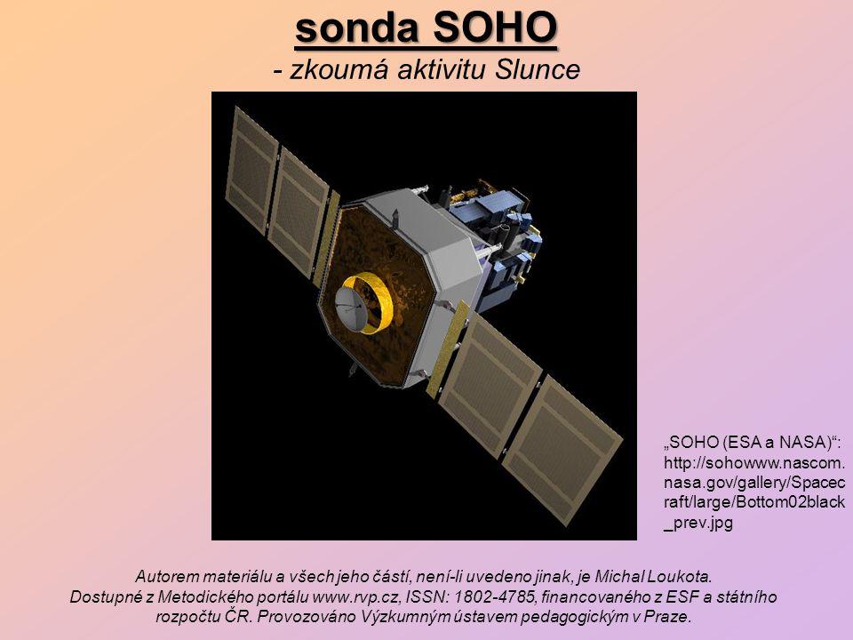 sonda SOHO sonda SOHO - zkoumá aktivitu Slunce Autorem materiálu a všech jeho částí, není-li uvedeno jinak, je Michal Loukota.