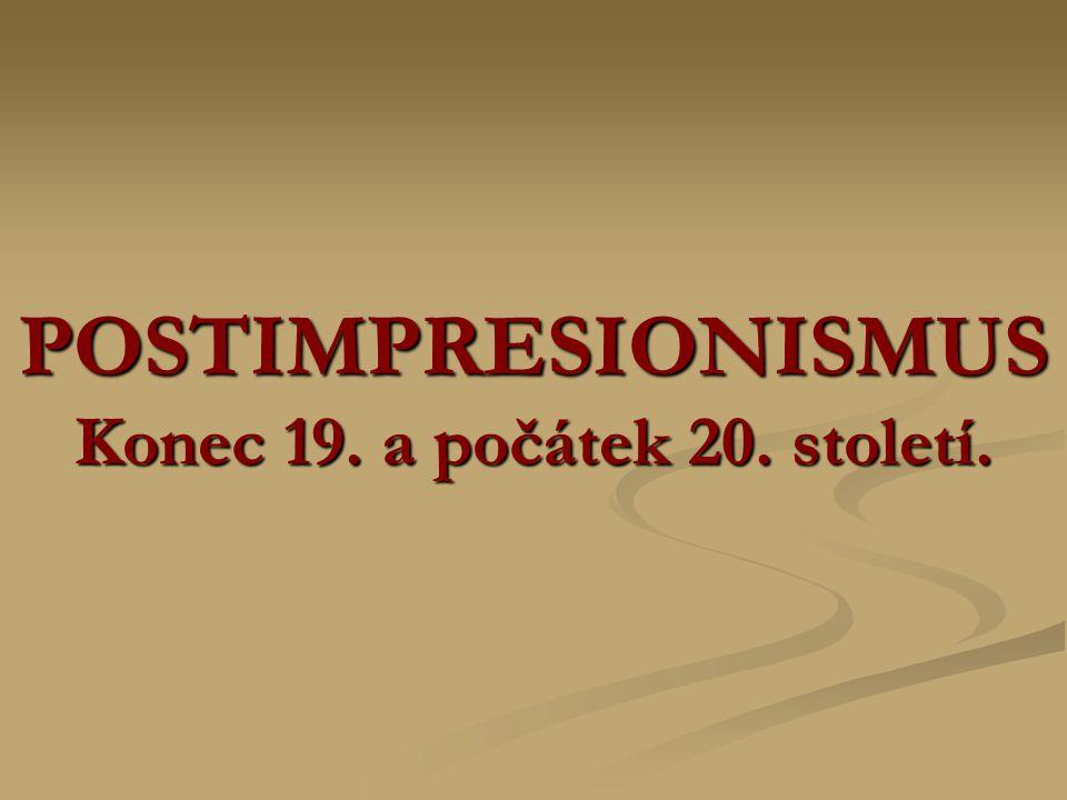 Postimpresionismus Termín nevystihuje způsob malby, ale časovou posloupnost (tvorba přicházející po impresionismu).