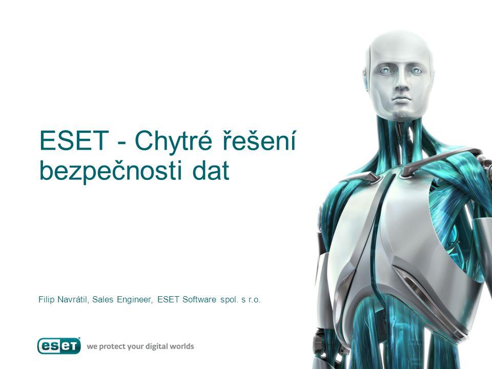 ESET - Chytré řešení bezpečnosti dat Filip Navrátil, Sales Engineer, ESET Software spol. s r.o.