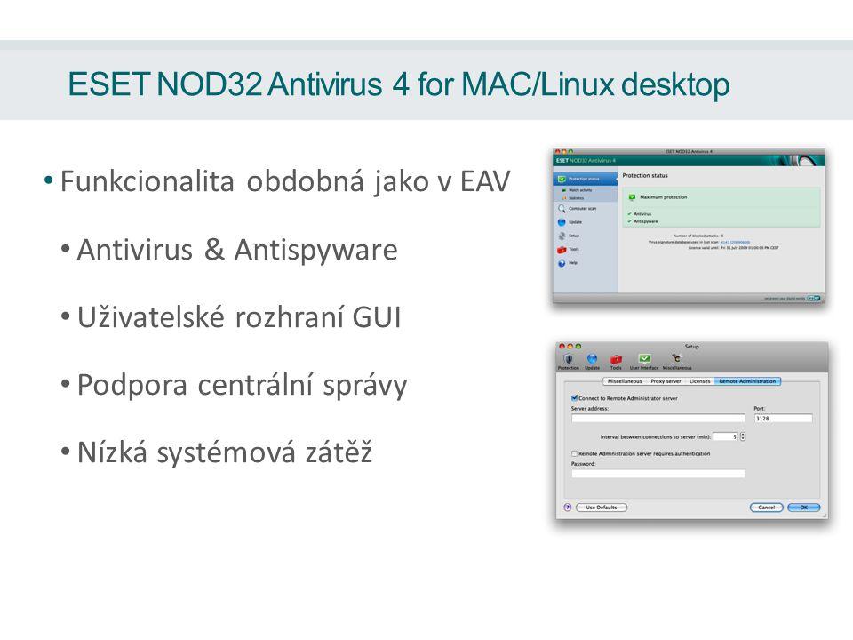 ESET NOD32 Antivirus 4 for MAC/Linux desktop Funkcionalita obdobná jako v EAV Antivirus & Antispyware Uživatelské rozhraní GUI Podpora centrální správ