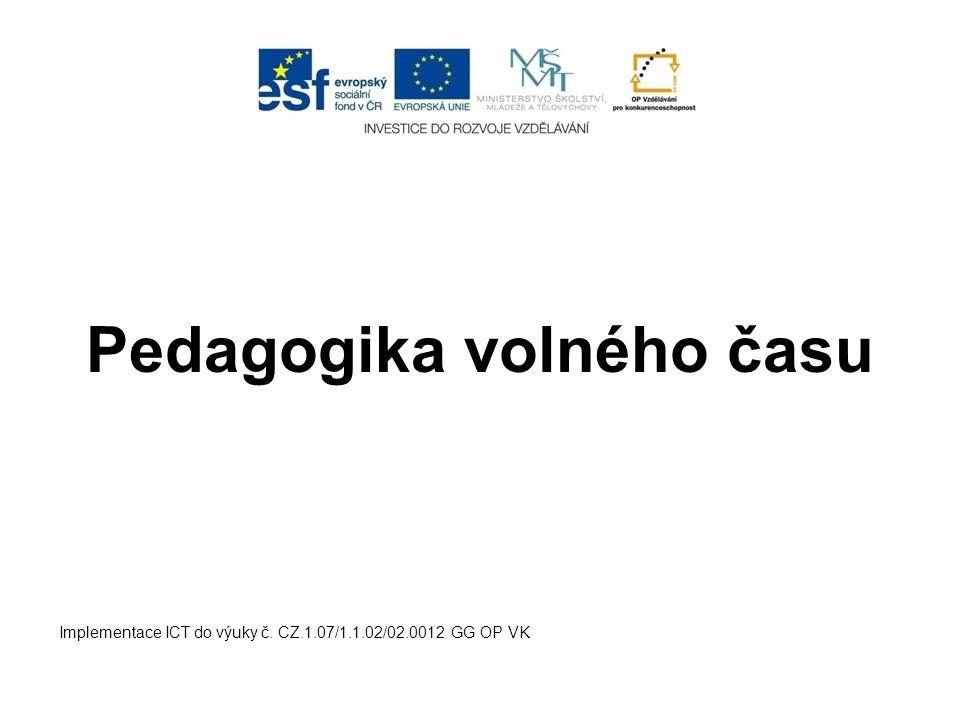 Pedagogika volného času Implementace ICT do výuky č. CZ.1.07/1.1.02/02.0012 GG OP VK