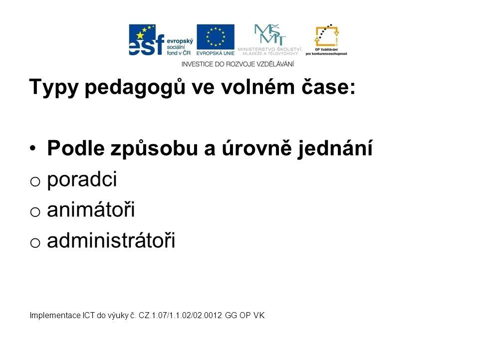 Typy pedagogů ve volném čase: Podle způsobu a úrovně jednání o poradci o animátoři o administrátoři Implementace ICT do výuky č.