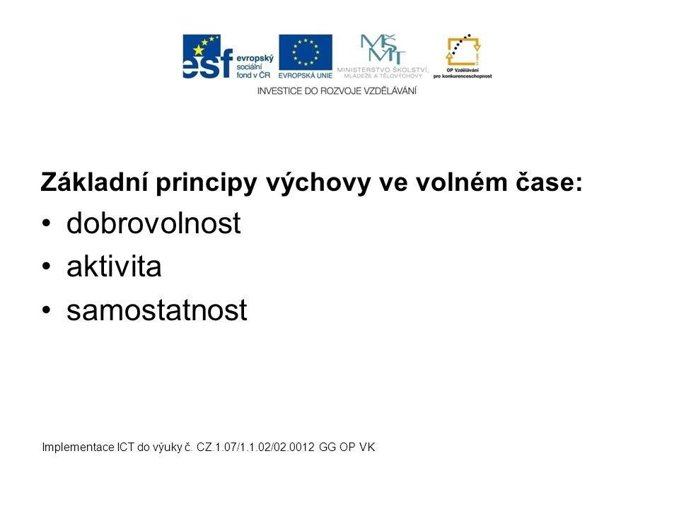Základní principy výchovy ve volném čase: dobrovolnost aktivita samostatnost Implementace ICT do výuky č.