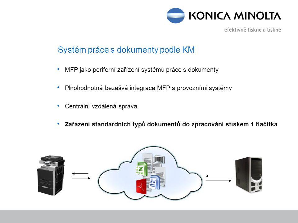 Systém práce s dokumenty podle KM MFP jako periferní zařízení systému práce s dokumenty Plnohodnotná bezešvá integrace MFP s provozními systémy Centrální vzdálená správa Zařazení standardních typů dokumentů do zpracování stiskem 1 tlačítka