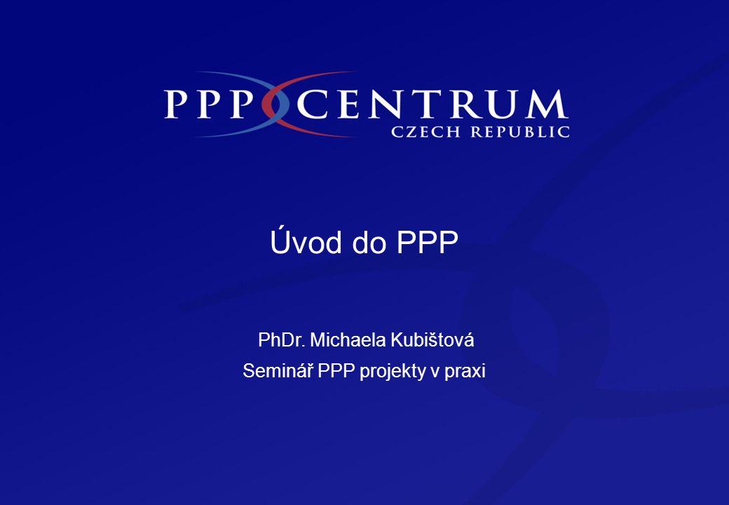 Úvod do PPP PhDr. Michaela Kubištová Seminář PPP projekty v praxi