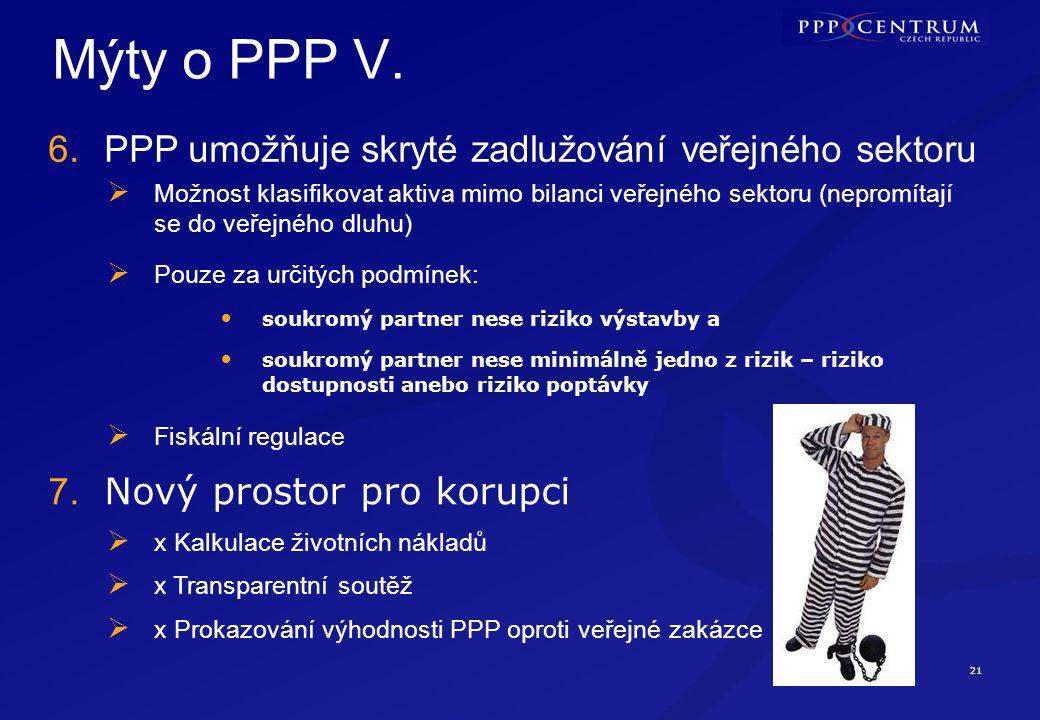 21 Mýty o PPP V. 6.PPP umožňuje skryté zadlužování veřejného sektoru  Možnost klasifikovat aktiva mimo bilanci veřejného sektoru (nepromítají se do v