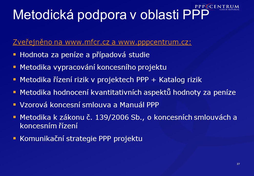 27 Metodická podpora v oblasti PPP Zveřejněno na www.mfcr.cz a www.pppcentrum.cz:  Hodnota za peníze a případová studie  Metodika vypracování konces