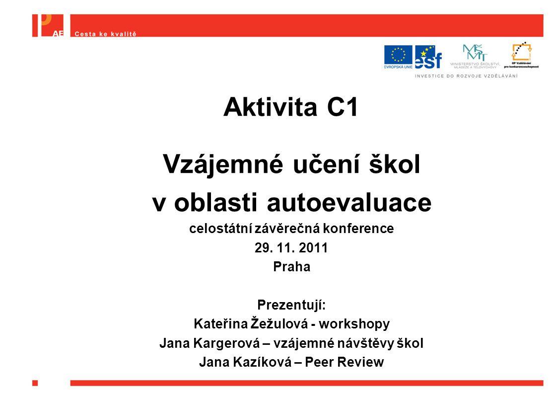 Aktivita C1 Vzájemné učení škol v oblasti autoevaluace celostátní závěrečná konference 29.