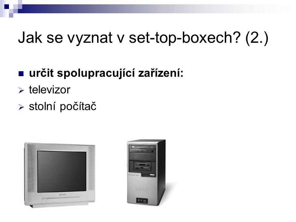 Jak se vyznat v set-top-boxech (2.) určit spolupracující zařízení:  televizor  stolní počítač