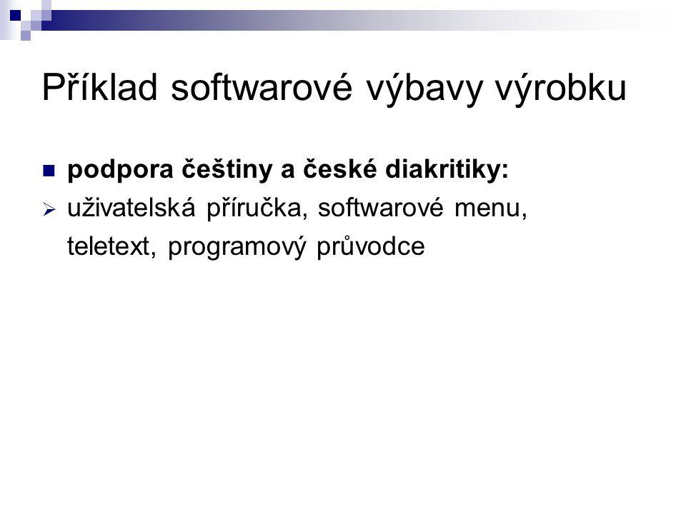 Příklad softwarové výbavy výrobku podpora češtiny a české diakritiky:  uživatelská příručka, softwarové menu, teletext, programový průvodce