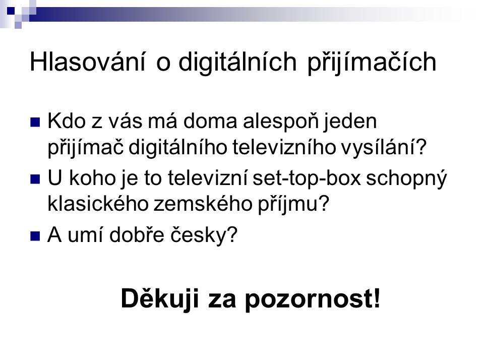 Hlasování o digitálních přijímačích Kdo z vás má doma alespoň jeden přijímač digitálního televizního vysílání.