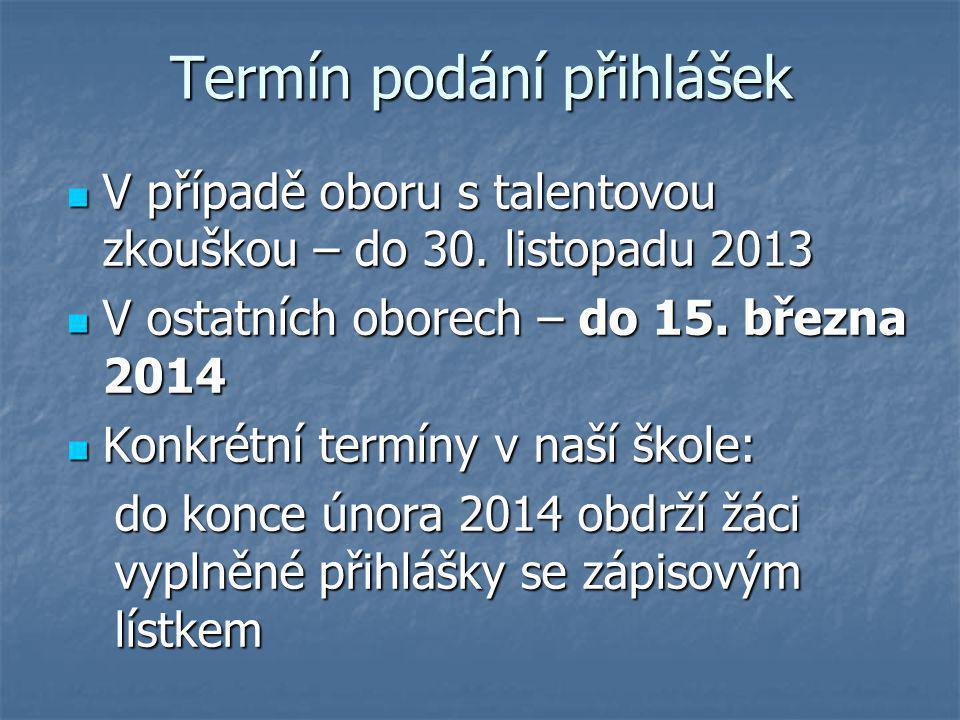 Termín podání přihlášek V případě oboru s talentovou zkouškou – do 30. listopadu 2013 V případě oboru s talentovou zkouškou – do 30. listopadu 2013 V