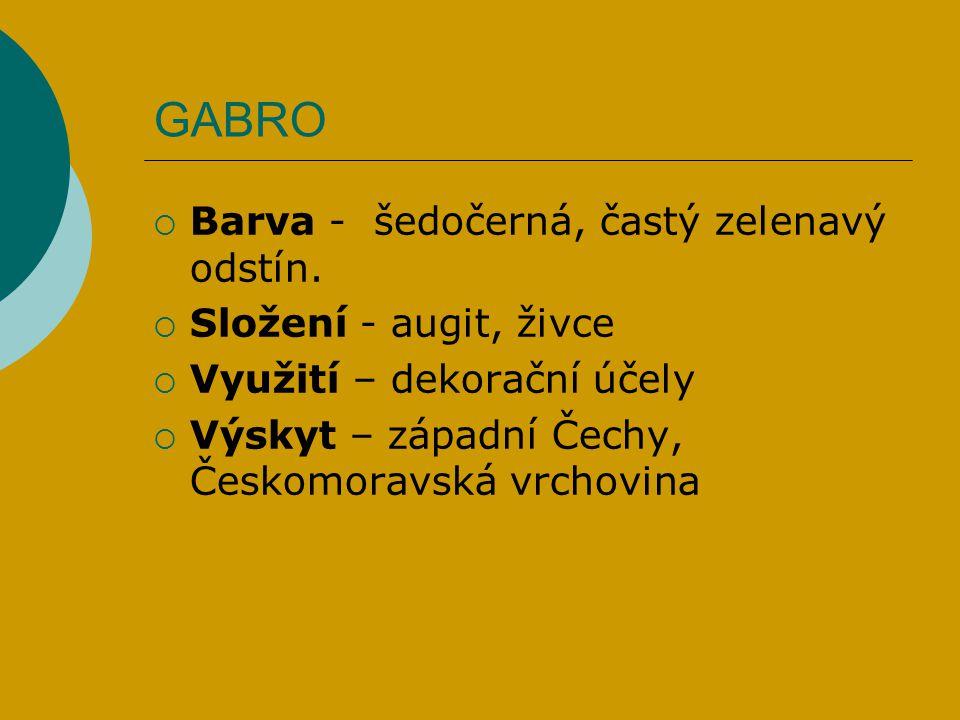  Barva - šedočerná, častý zelenavý odstín.  Složení - augit, živce  Využití – dekorační účely  Výskyt – západní Čechy, Českomoravská vrchovina